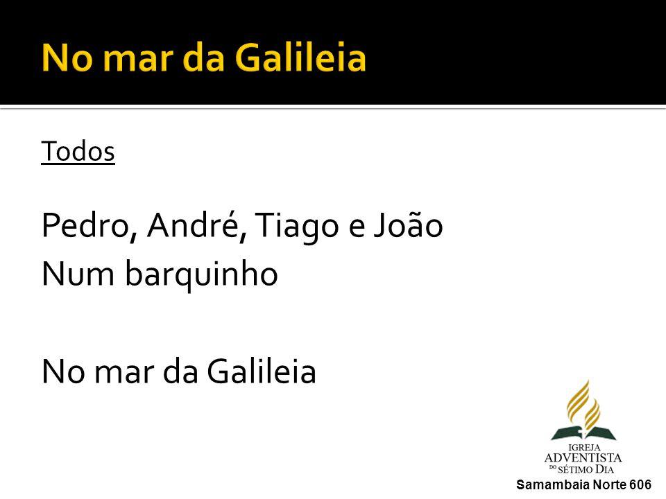 No mar da Galileia Pedro, André, Tiago e João Num barquinho