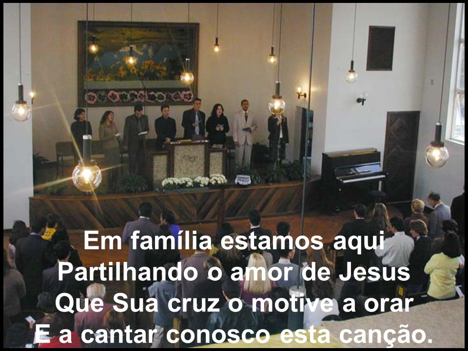 Em família estamos aqui Partilhando o amor de Jesus