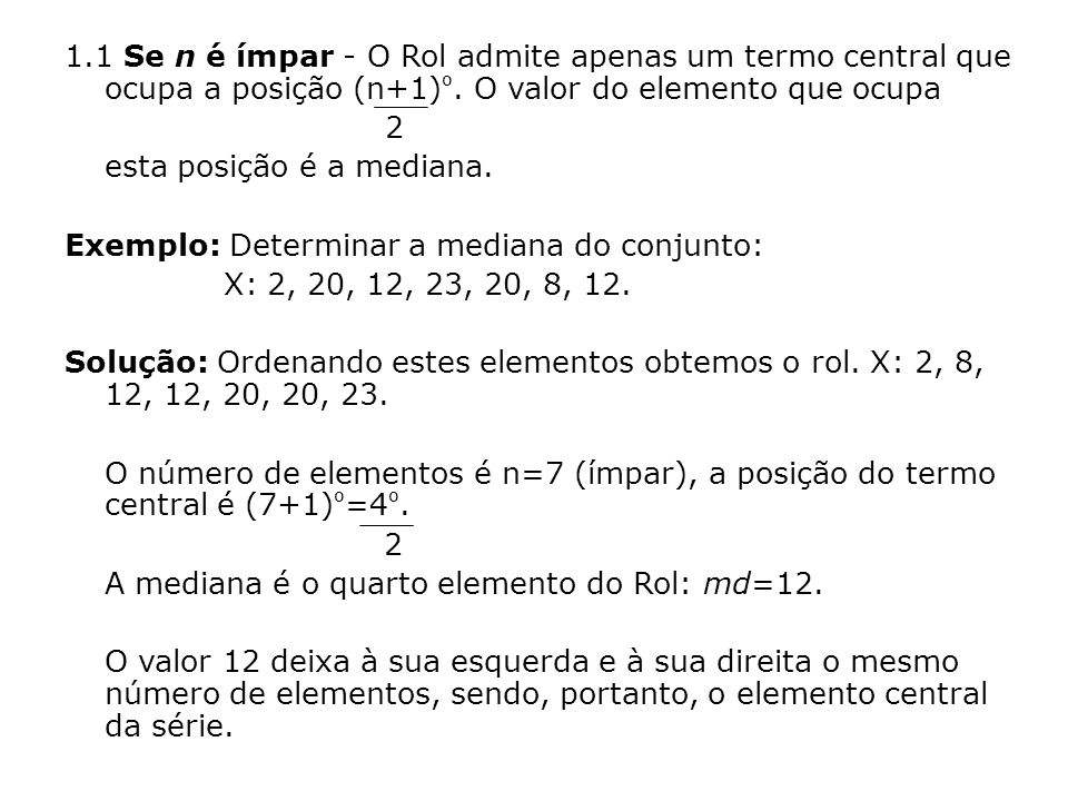 1.1 Se n é ímpar - O Rol admite apenas um termo central que ocupa a posição (n+1)º. O valor do elemento que ocupa
