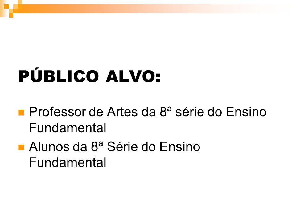 PÚBLICO ALVO: Professor de Artes da 8ª série do Ensino Fundamental