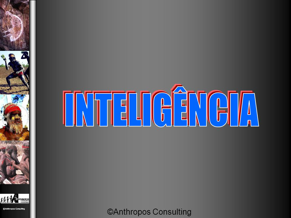 INTELIGÊNCIA ©Anthropos Consulting