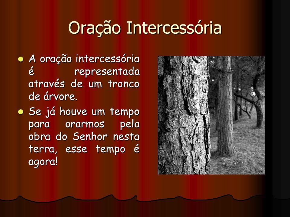 Oração Intercessória A oração intercessória é representada através de um tronco de árvore.