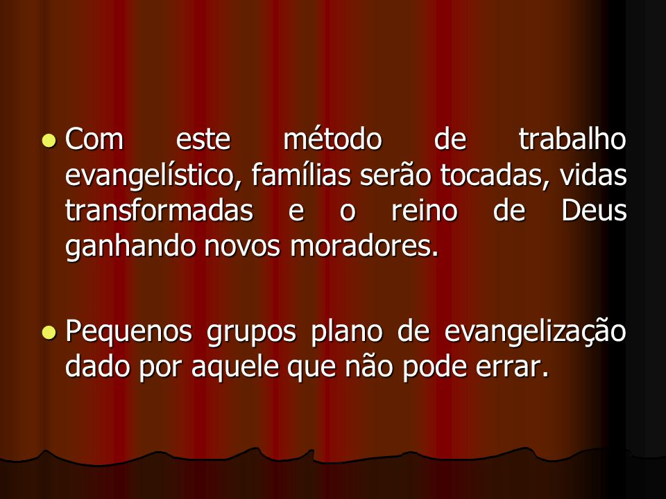 Com este método de trabalho evangelístico, famílias serão tocadas, vidas transformadas e o reino de Deus ganhando novos moradores.
