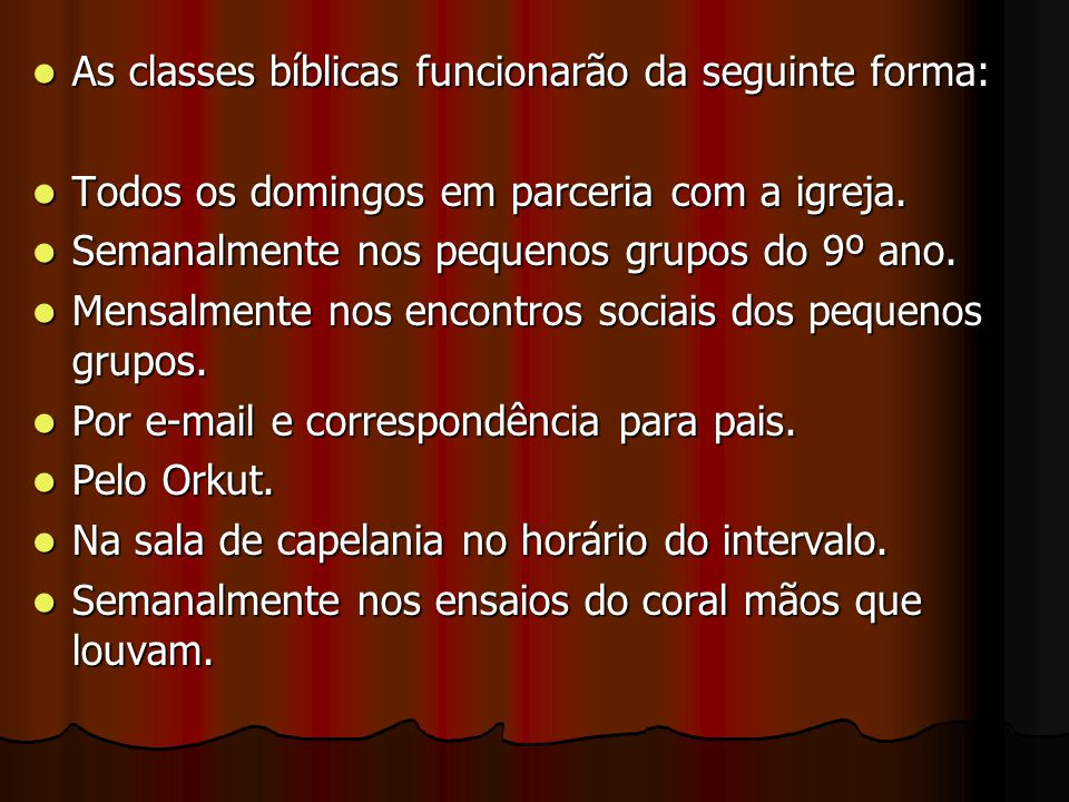 As classes bíblicas funcionarão da seguinte forma:
