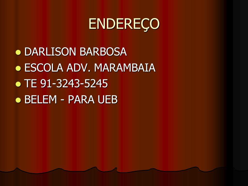 ENDEREÇO DARLISON BARBOSA ESCOLA ADV. MARAMBAIA TE 91-3243-5245