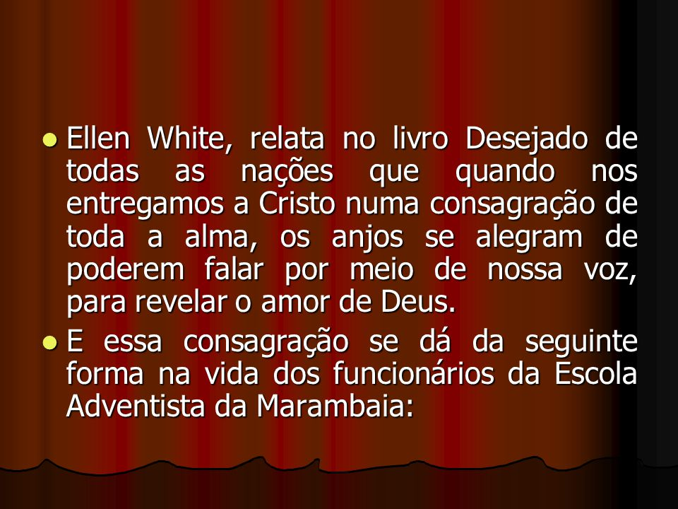 Ellen White, relata no livro Desejado de todas as nações que quando nos entregamos a Cristo numa consagração de toda a alma, os anjos se alegram de poderem falar por meio de nossa voz, para revelar o amor de Deus.