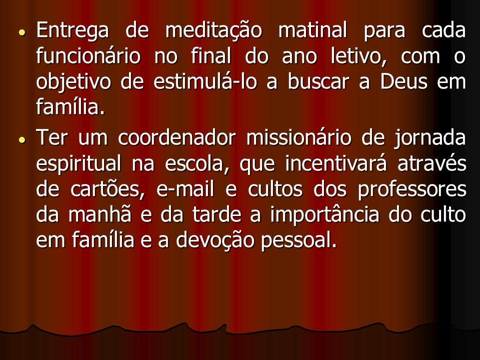 Entrega de meditação matinal para cada funcionário no final do ano letivo, com o objetivo de estimulá-lo a buscar a Deus em família.