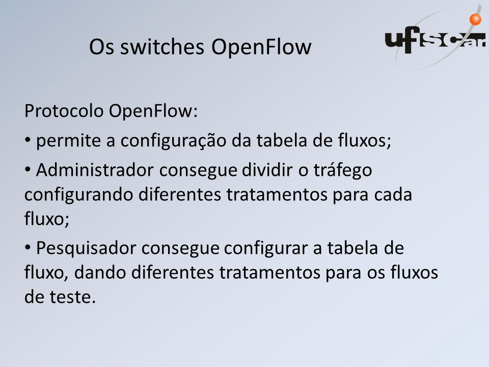 Os switches OpenFlow Protocolo OpenFlow: