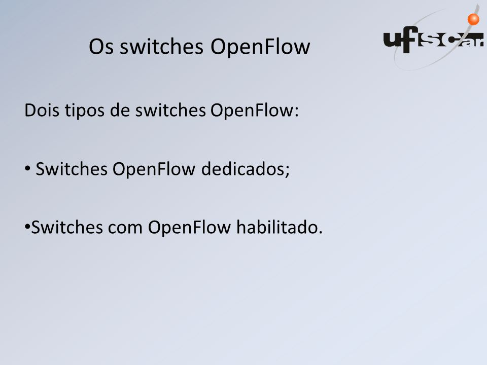 Os switches OpenFlow Dois tipos de switches OpenFlow: