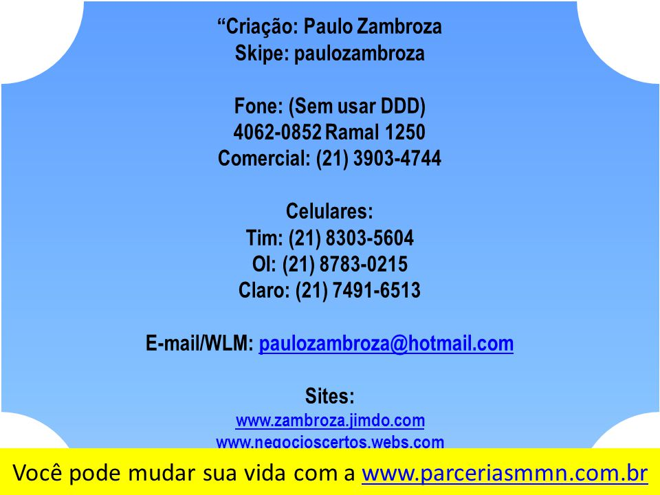Criação: Paulo Zambroza E-mail/WLM: paulozambroza@hotmail.com