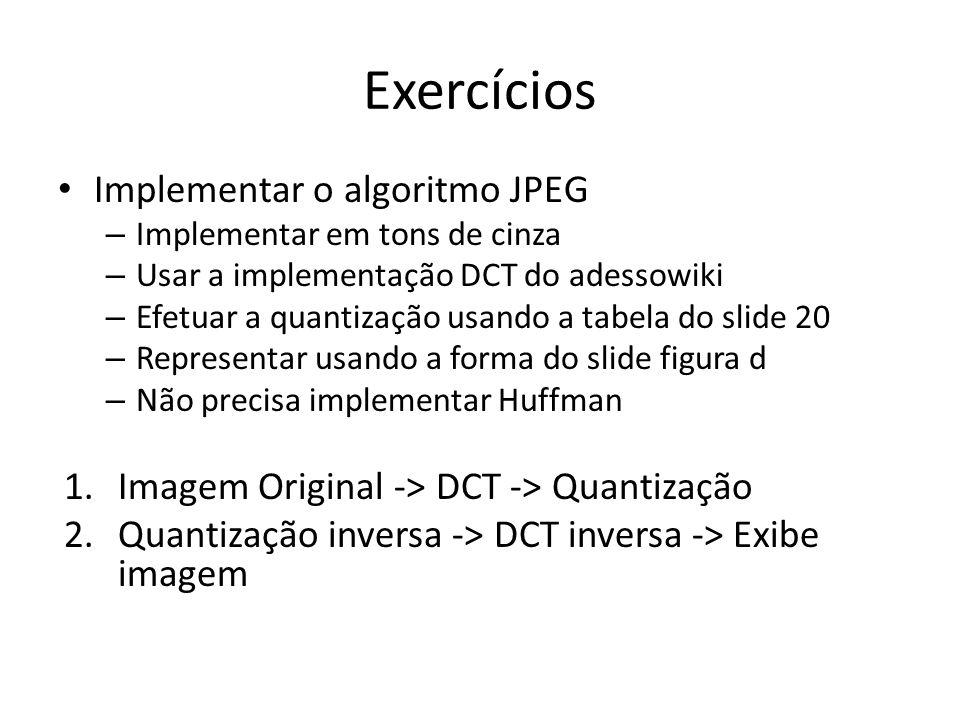 Exercícios Implementar o algoritmo JPEG
