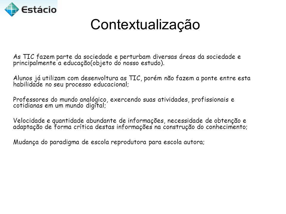 Contextualização As TIC fazem parte da sociedade e perturbam diversas áreas da sociedade e principalmente a educação(objeto do nosso estudo).