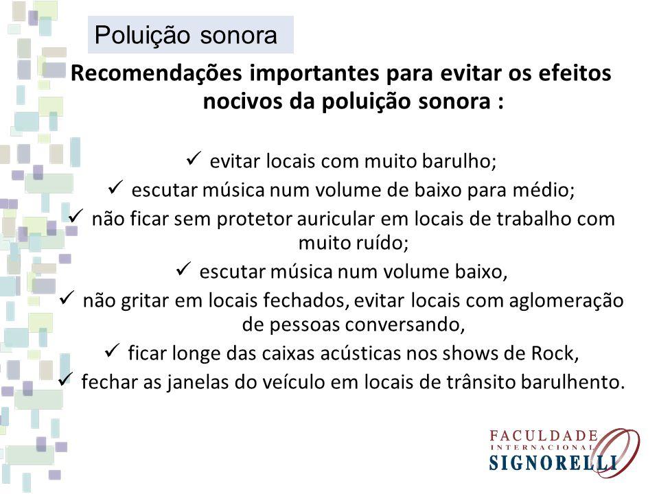 Poluição sonora Recomendações importantes para evitar os efeitos nocivos da poluição sonora : evitar locais com muito barulho;