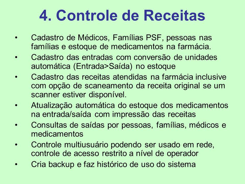 4. Controle de Receitas Cadastro de Médicos, Famílias PSF, pessoas nas famílias e estoque de medicamentos na farmácia.
