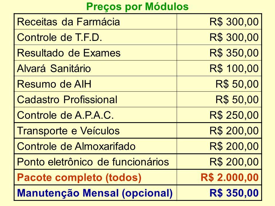 Preços por Módulos Receitas da Farmácia. R$ 300,00. Controle de T.F.D. Resultado de Exames. R$ 350,00.