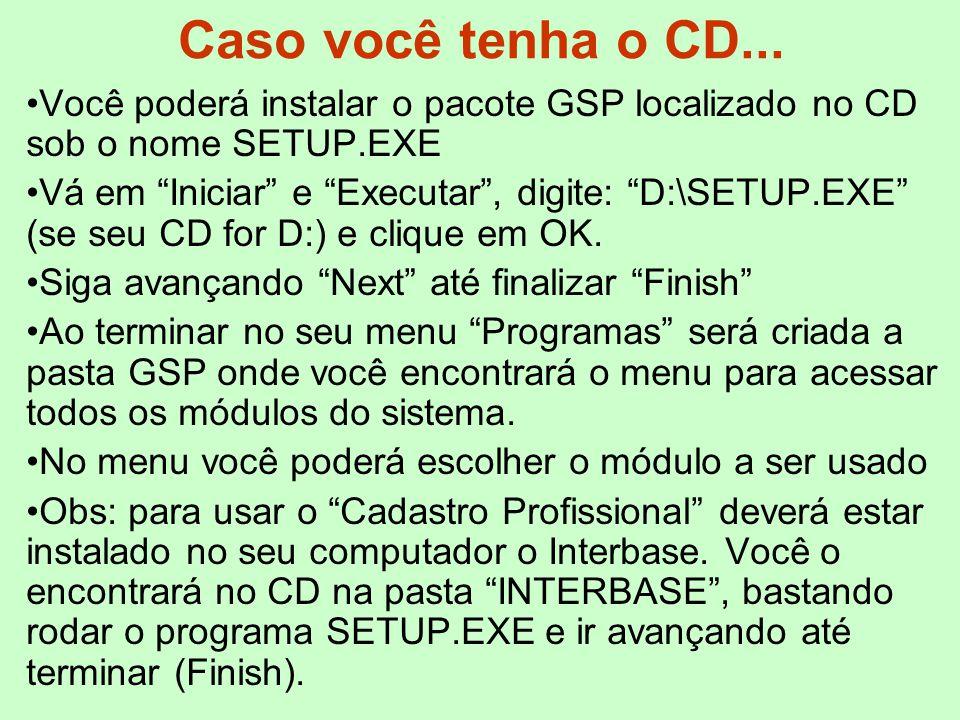 Caso você tenha o CD... Você poderá instalar o pacote GSP localizado no CD sob o nome SETUP.EXE.