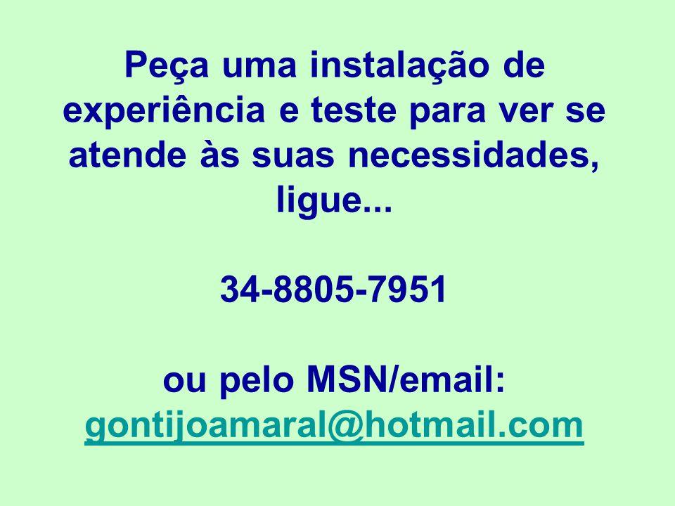 Peça uma instalação de experiência e teste para ver se atende às suas necessidades, ligue...