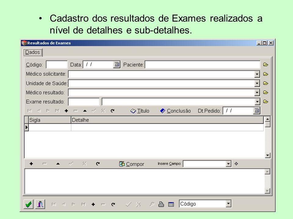 Cadastro dos resultados de Exames realizados a nível de detalhes e sub-detalhes.