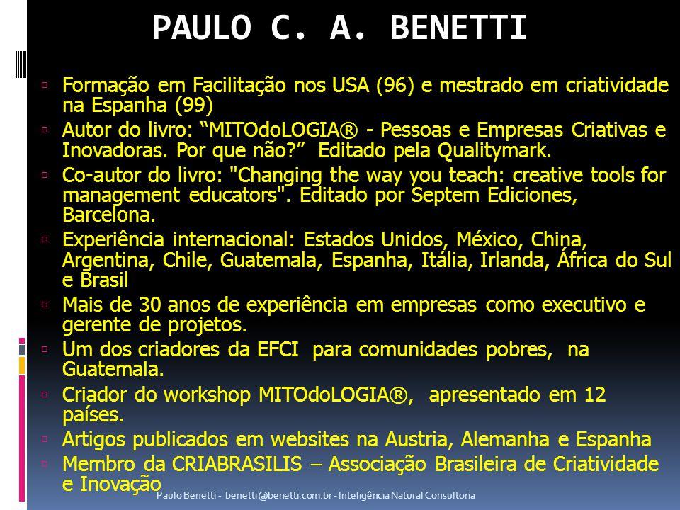 PAULO C. A. BENETTI Formação em Facilitação nos USA (96) e mestrado em criatividade na Espanha (99)