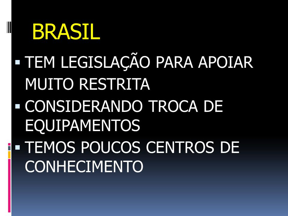 BRASIL TEM LEGISLAÇÃO PARA APOIAR MUITO RESTRITA