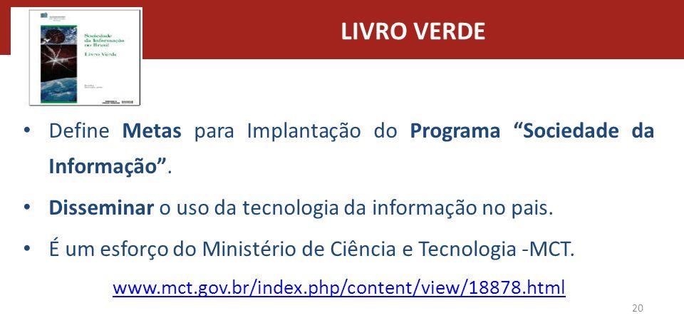 LIVRO VERDE Define Metas para Implantação do Programa Sociedade da Informação . Disseminar o uso da tecnologia da informação no pais.