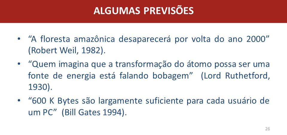 ALGUMAS PREVISÕES A floresta amazônica desaparecerá por volta do ano 2000 (Robert Weil, 1982).