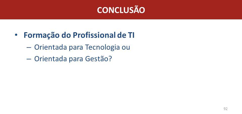 CONCLUSÃO Formação do Profissional de TI Orientada para Tecnologia ou