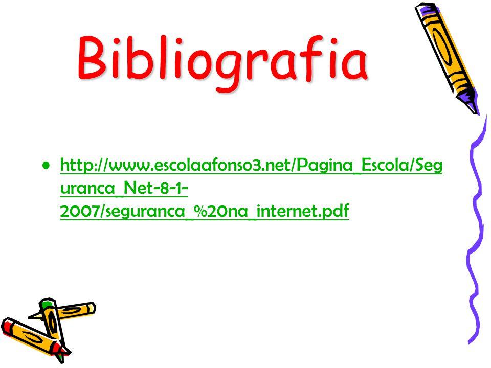 Bibliografia http://www.escolaafonso3.net/Pagina_Escola/Seguranca_Net-8-1-2007/seguranca_%20na_internet.pdf.