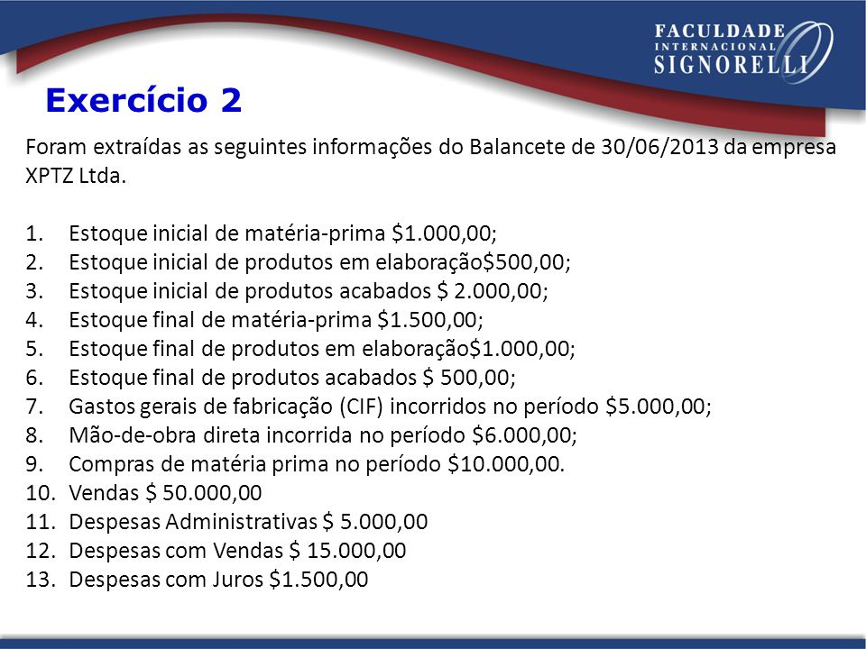 Exercício 2 Foram extraídas as seguintes informações do Balancete de 30/06/2013 da empresa XPTZ Ltda.