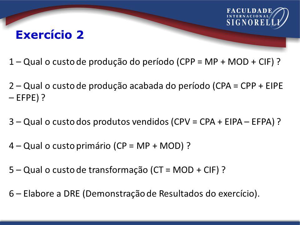 Exercício 2 1 – Qual o custo de produção do período (CPP = MP + MOD + CIF)