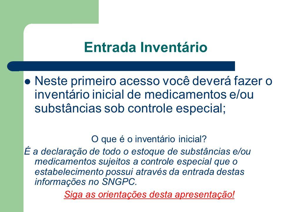 Entrada Inventário Neste primeiro acesso você deverá fazer o inventário inicial de medicamentos e/ou substâncias sob controle especial;