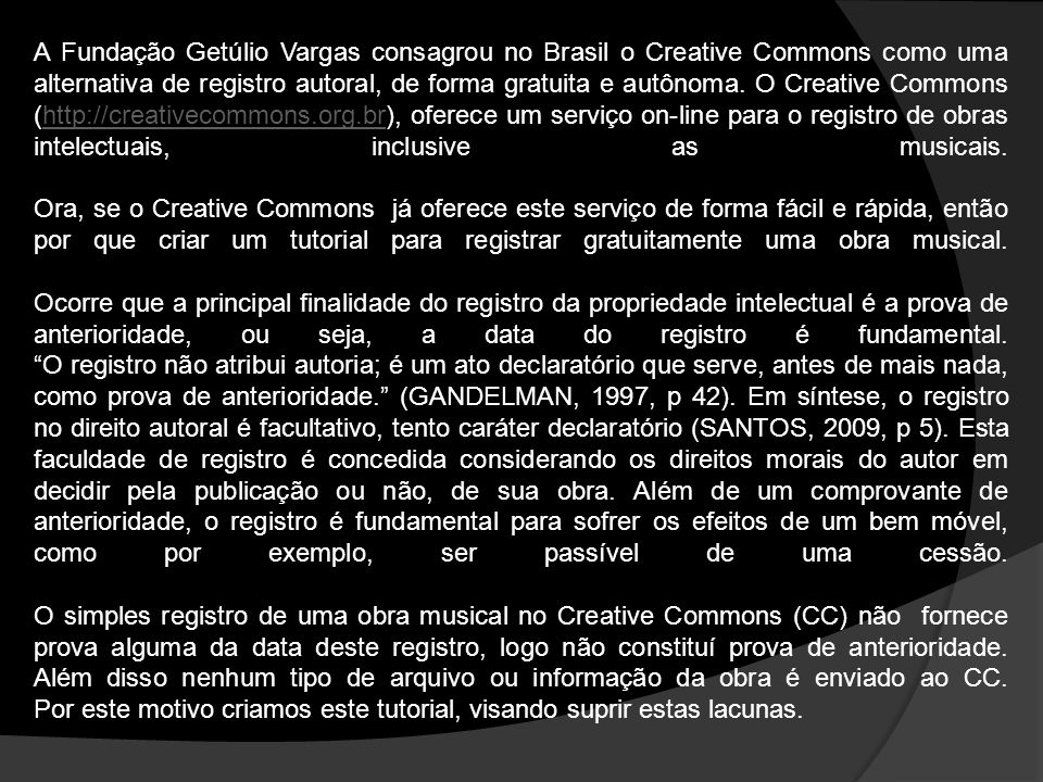 A Fundação Getúlio Vargas consagrou no Brasil o Creative Commons como uma alternativa de registro autoral, de forma gratuita e autônoma.
