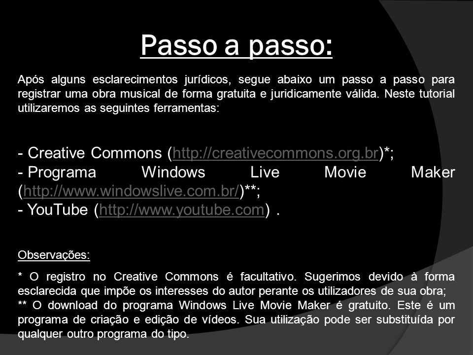 Passo a passo: Creative Commons (http://creativecommons.org.br)*;