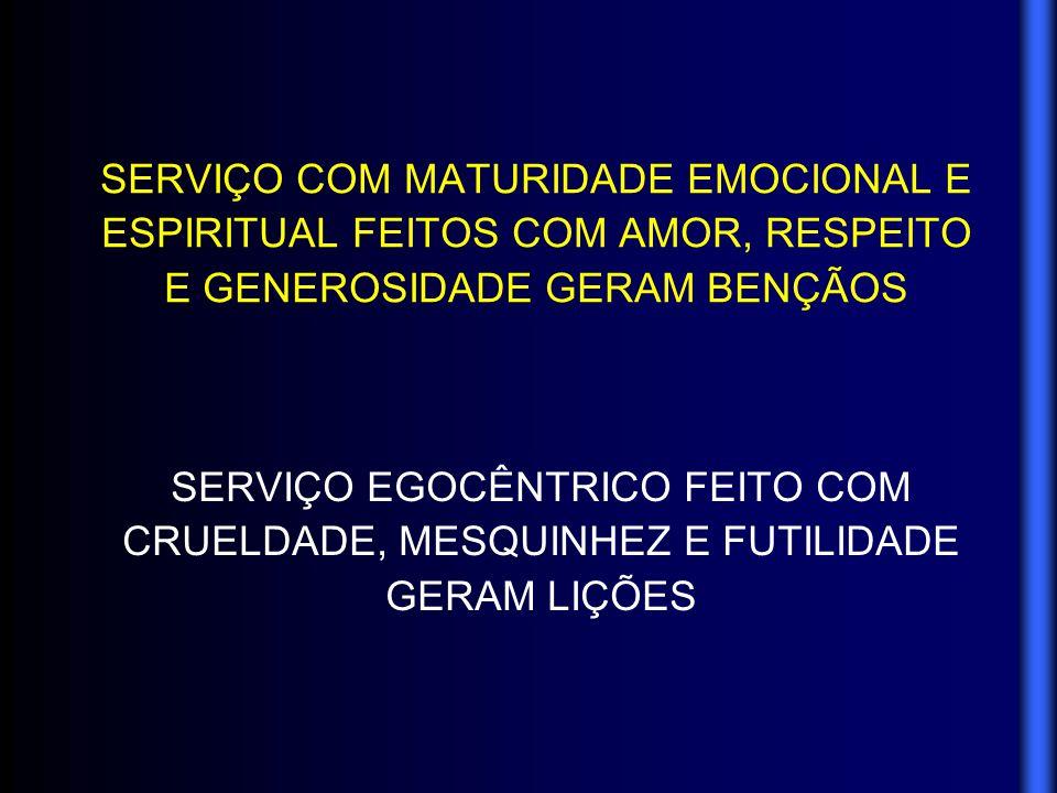 SERVIÇO COM MATURIDADE EMOCIONAL E ESPIRITUAL FEITOS COM AMOR, RESPEITO E GENEROSIDADE GERAM BENÇÃOS