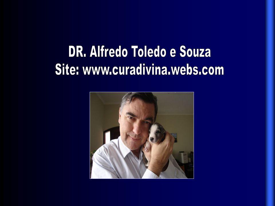 DR. Alfredo Toledo e Souza Site: www.curadivina.webs.com
