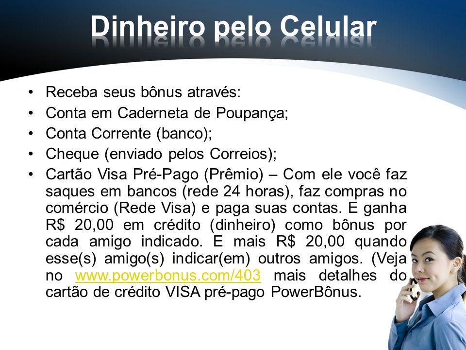 Dinheiro pelo Celular Receba seus bônus através: