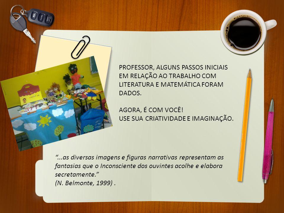 PROFESSOR, ALGUNS PASSOS INICIAIS EM RELAÇÃO AO TRABALHO COM LITERATURA E MATEMÁTICA FORAM DADOS.