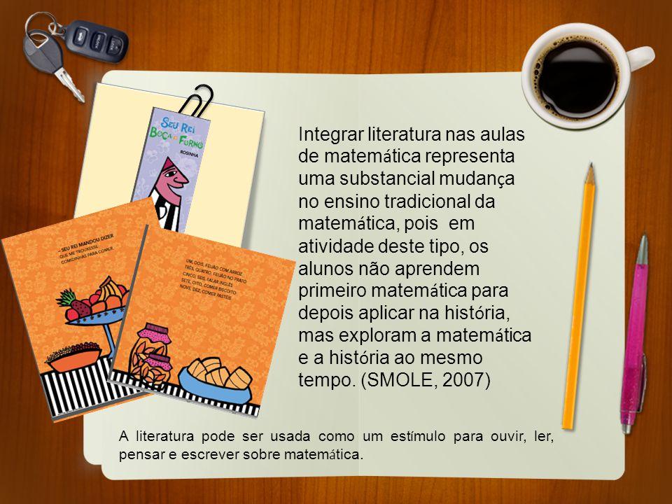 Integrar literatura nas aulas de matemática representa uma substancial mudança no ensino tradicional da matemática, pois em atividade deste tipo, os alunos não aprendem primeiro matemática para depois aplicar na história, mas exploram a matemática e a história ao mesmo tempo. (SMOLE, 2007)