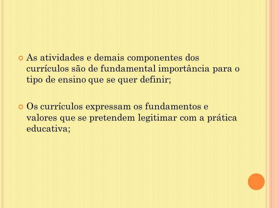 As atividades e demais componentes dos currículos são de fundamental importância para o tipo de ensino que se quer definir;