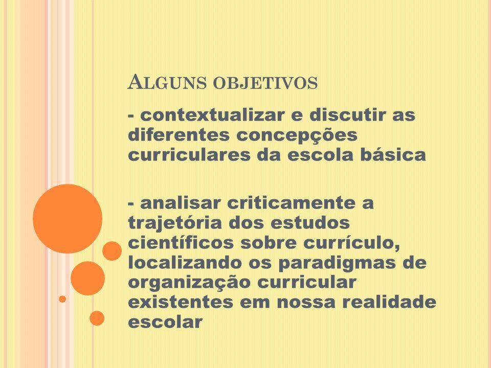Alguns objetivos - contextualizar e discutir as diferentes concepções curriculares da escola básica.