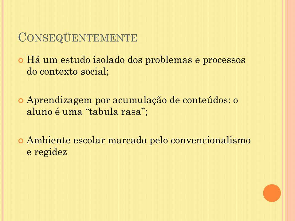 Conseqüentemente Há um estudo isolado dos problemas e processos do contexto social;