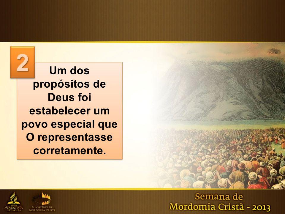 2 Um dos propósitos de Deus foi estabelecer um povo especial que O representasse corretamente.