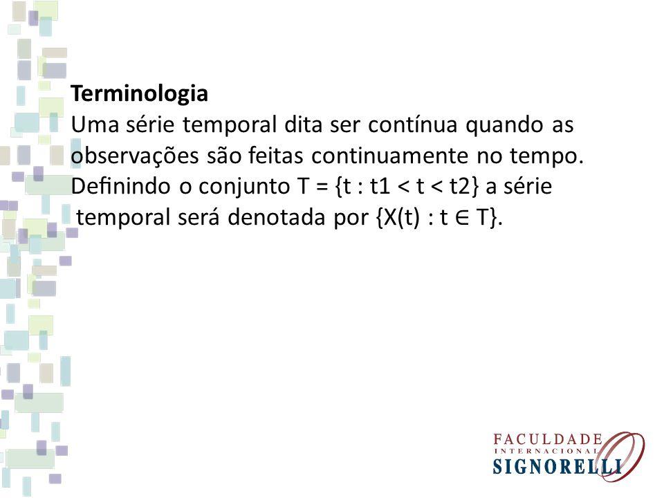Terminologia Uma série temporal dita ser contínua quando as. observações são feitas continuamente no tempo.