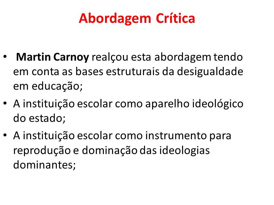 Abordagem Crítica Martin Carnoy realçou esta abordagem tendo em conta as bases estruturais da desigualdade em educação;