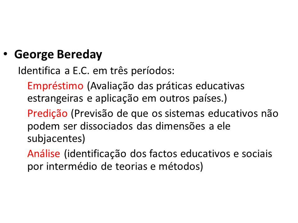 George Bereday Identifica a E.C. em três períodos: