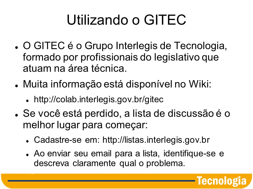 Utilizando o GITEC O GITEC é o Grupo Interlegis de Tecnologia, formado por profissionais do legislativo que atuam na área técnica.