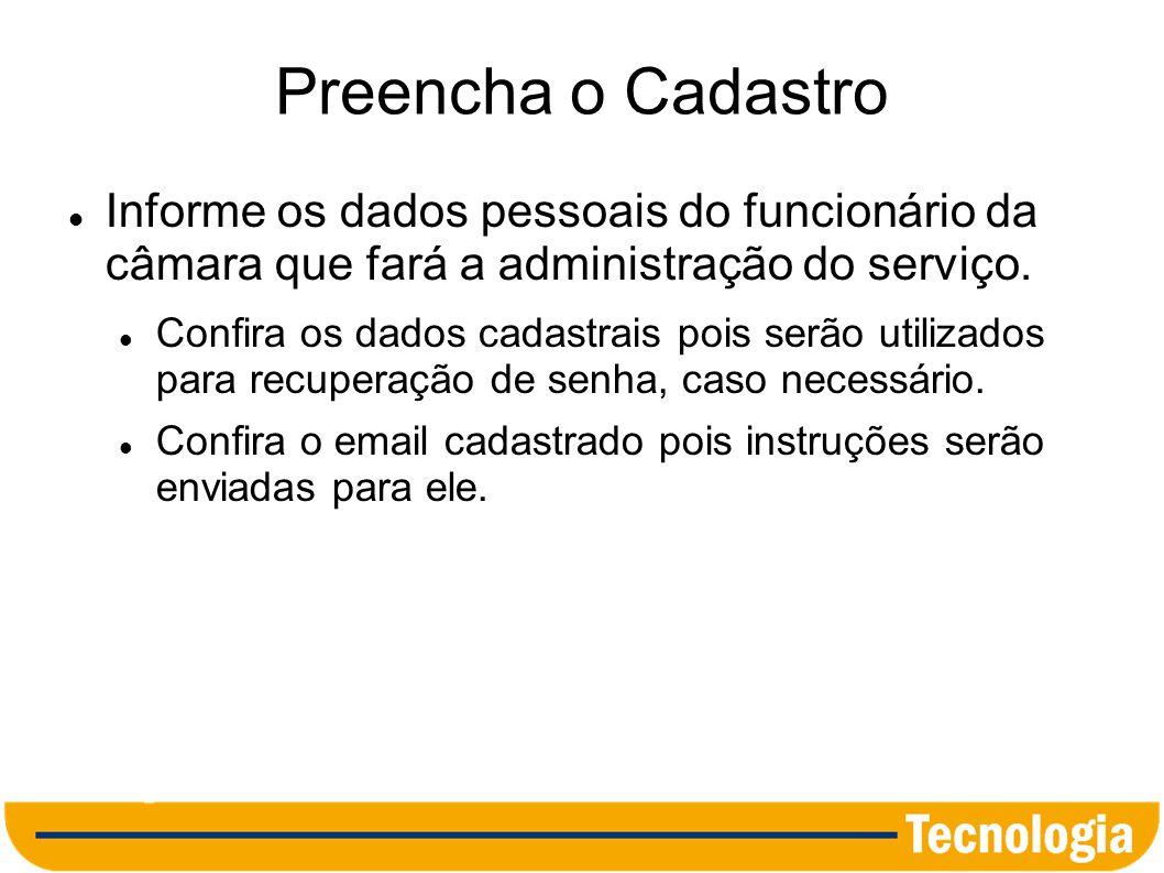 Preencha o Cadastro Informe os dados pessoais do funcionário da câmara que fará a administração do serviço.