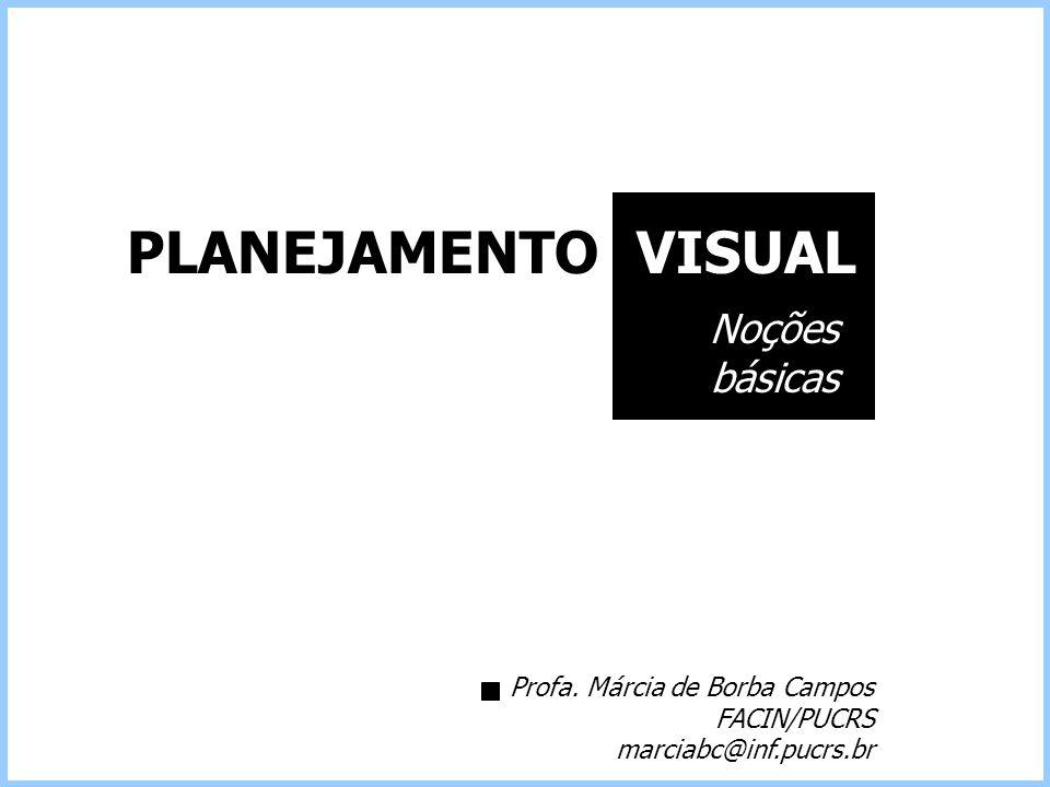 PLANEJAMENTO VISUAL Noções básicas Profa. Márcia de Borba Campos