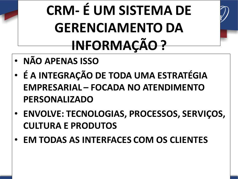 CRM- É UM SISTEMA DE GERENCIAMENTO DA INFORMAÇÃO