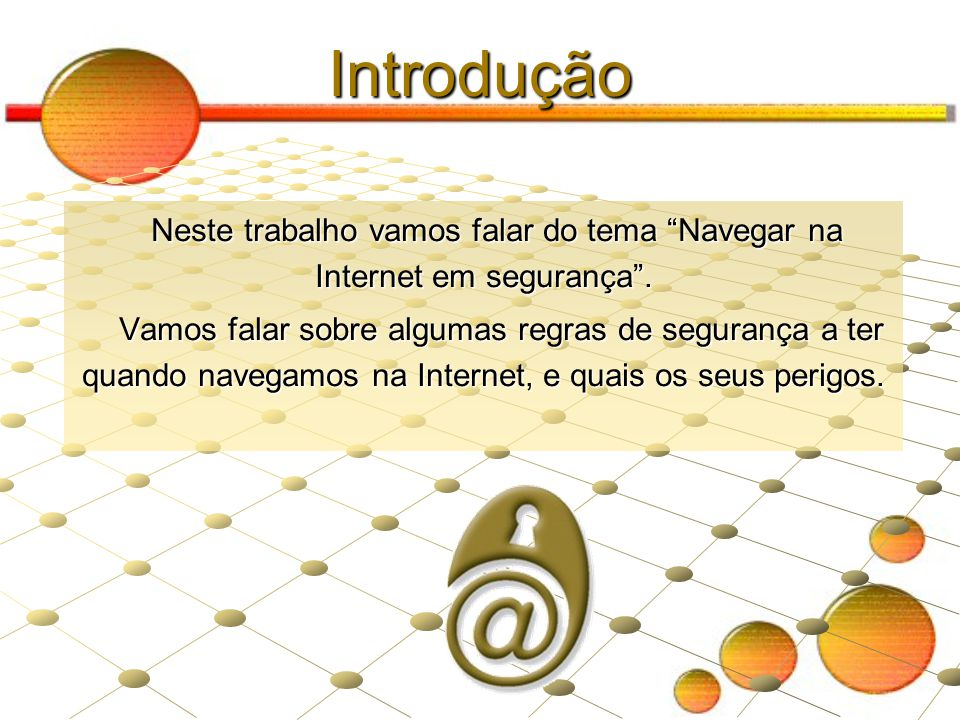 Neste trabalho vamos falar do tema Navegar na Internet em segurança .